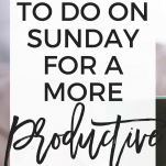 7 Things to Do on Sunday For a More Productive Week