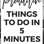 Productive Things to Do in 5 Minutes Or Less