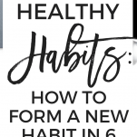Creating Healthy Habits_ How to Form a New Habit in 6 Steps