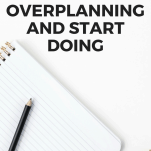 How to STOP Overplanning (And Start Doing)