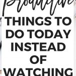 13 Super Productive Things To Do Instead of Watching TV