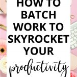How to Batch Work to Skyrocket Your Productivity