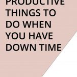 55 Productive Things to Do When You Have Down Time