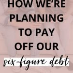 How We're Planning to Pay Off Six Figures of Debt
