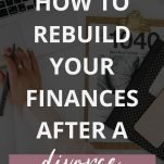 How to Rebuild Your Finances After a Divorce