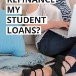 Should I Refinance My Student Loans?