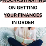 How to Stop Procrastinating on Getting Your Finances in Order