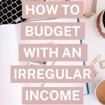 How to Budget with an Irregular Income
