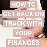 9 Steps to Get Back on Track With Your Finances