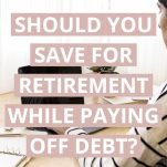 Should You Save For Retirement While Paying Off Debt?