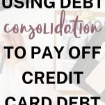 Using Debt Consolidation to Pay Off Credit Card Debt